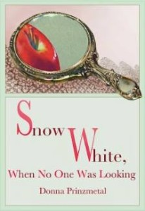 """Snow White, When No One Was Looking"" by Donna Prinzmetal"